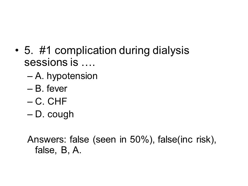 5. #1 complication during dialysis sessions is ….