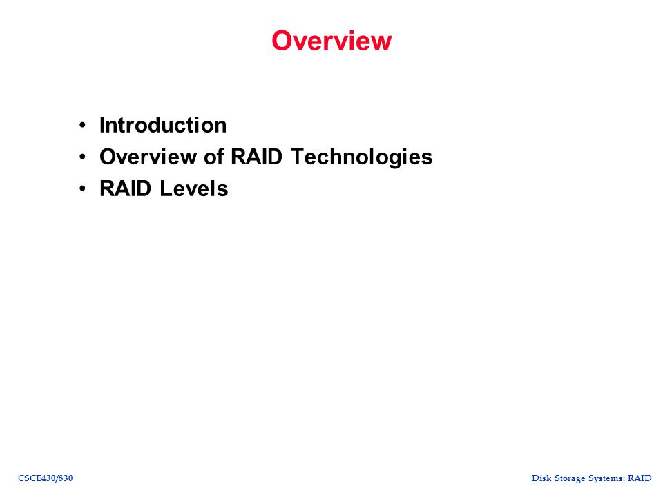 Overview Introduction Overview of RAID Technologies RAID Levels