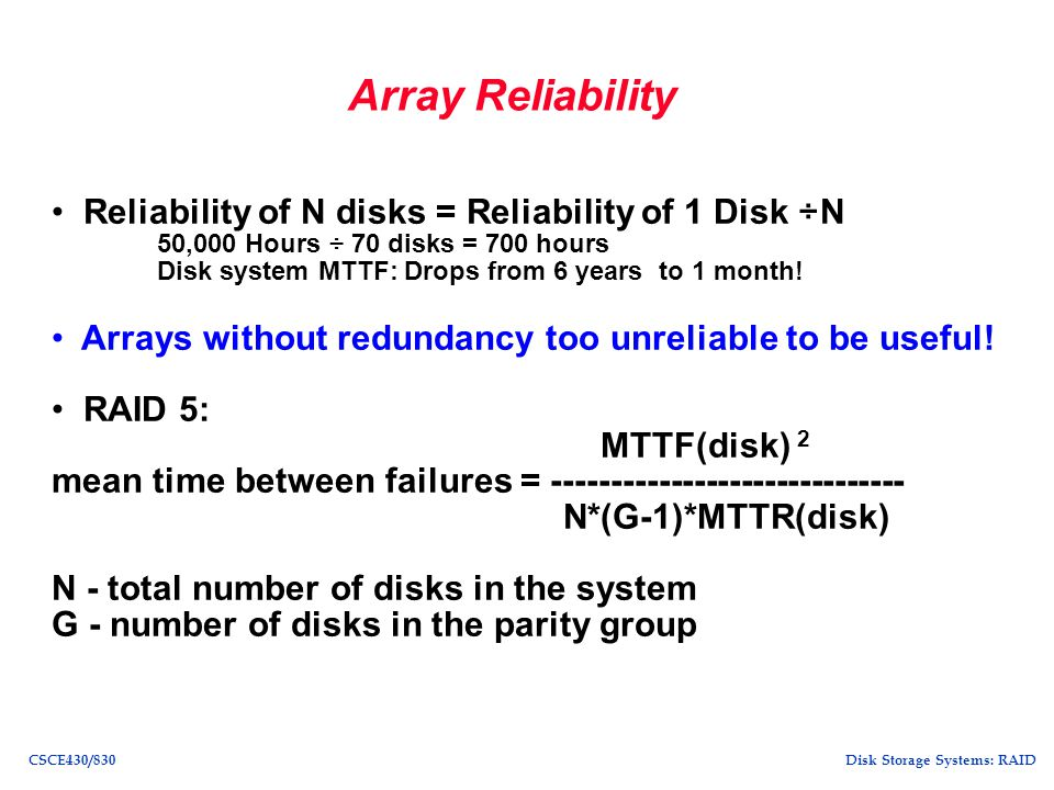 Array Reliability Reliability of N disks = Reliability of 1 Disk ÷N