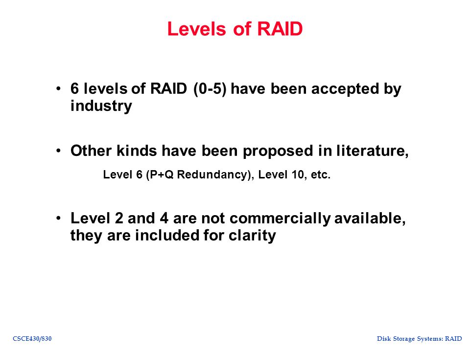 Levels of RAID 6 levels of RAID (0-5) have been accepted by industry