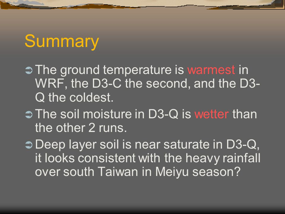 Summary The ground temperature is warmest in WRF, the D3-C the second, and the D3-Q the coldest.