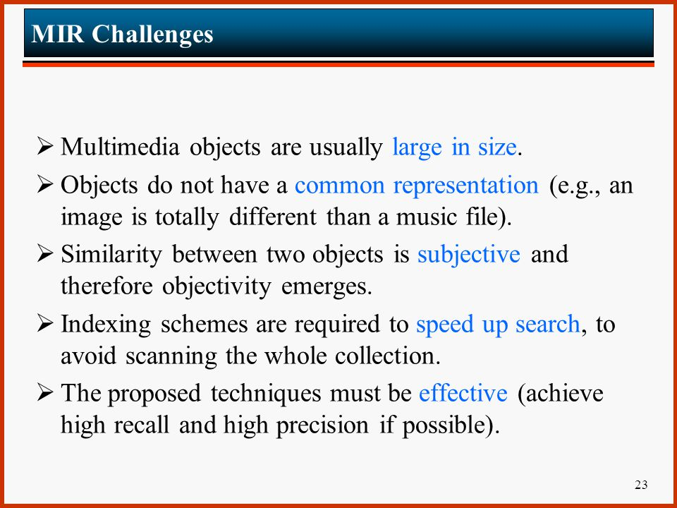 MIR Challenges Multimedia objects are usually large in size.