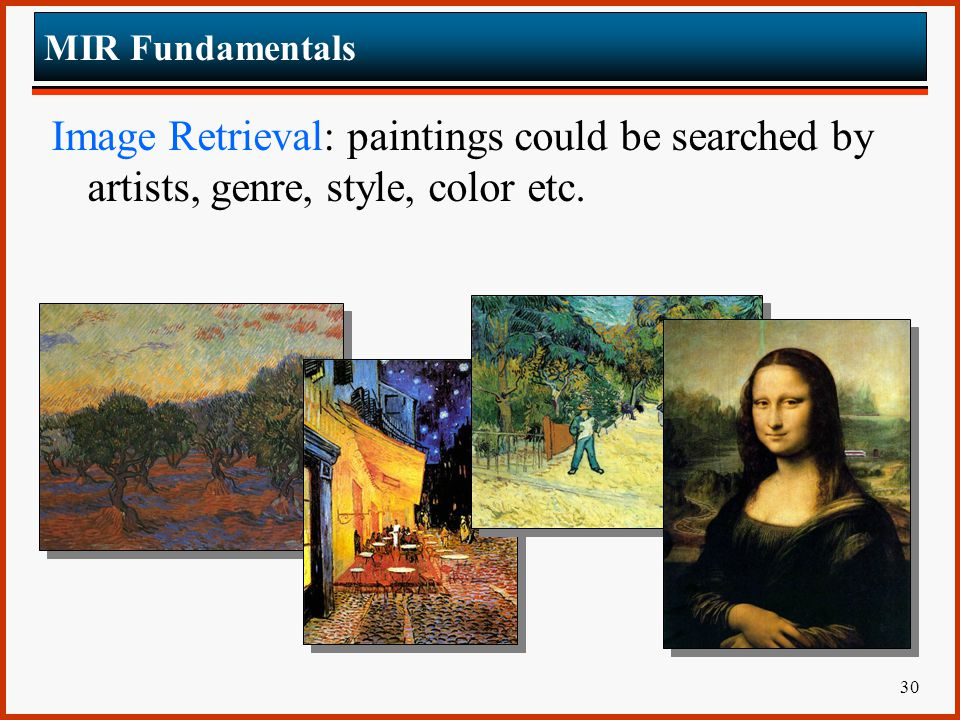MIR Fundamentals Image Retrieval: paintings could be searched by artists, genre, style, color etc.