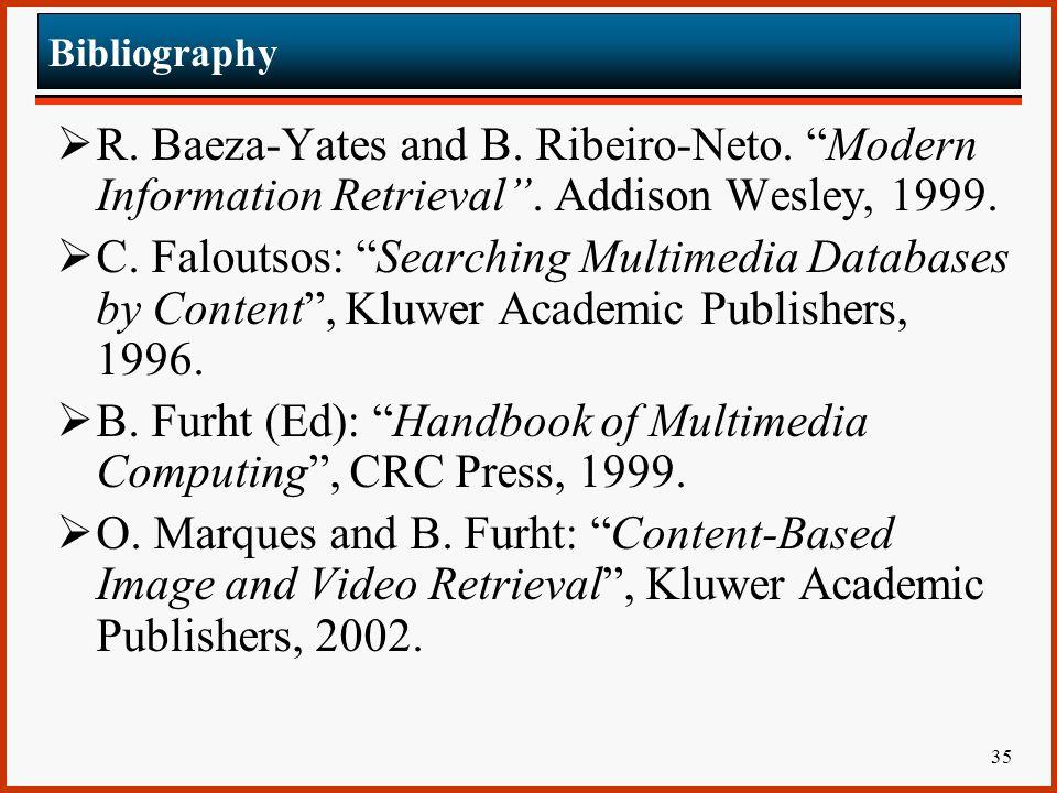 B. Furht (Ed): Handbook of Multimedia Computing , CRC Press, 1999.