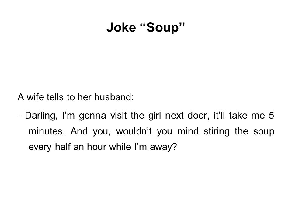 Joke Soup A wife tells to her husband: