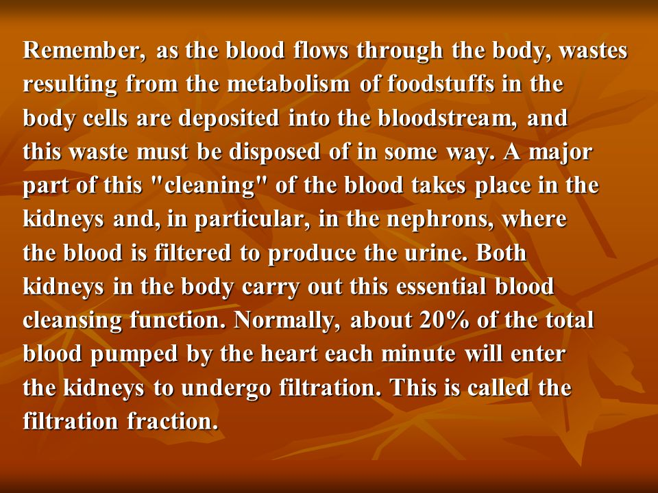 Remember, as the blood flows through the body, wastes resulting from the metabolism of foodstuffs in the body cells are deposited into the bloodstream, and this waste must be disposed of in some way.