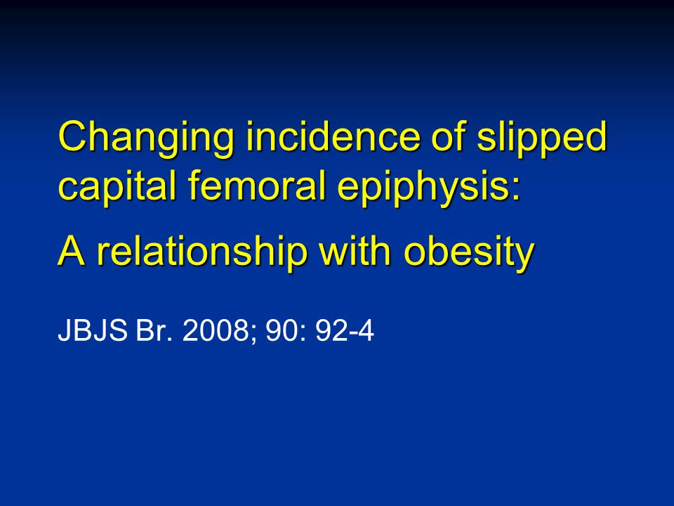 Changing incidence of slipped capital femoral epiphysis: A relationship with obesity