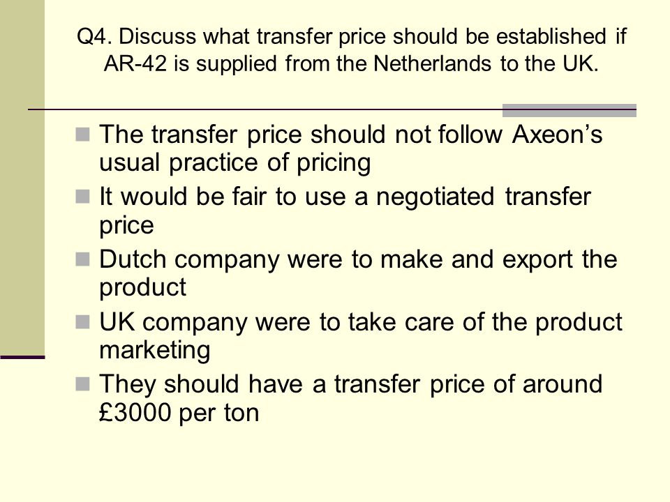 The transfer price should not follow Axeon's usual practice of pricing