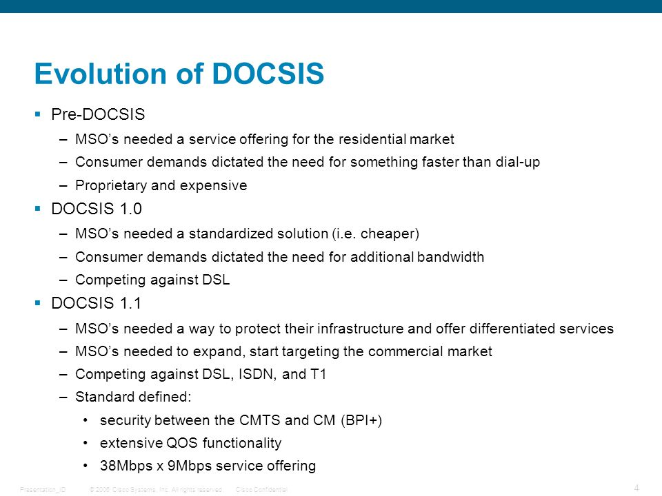 Evolution of DOCSIS Pre-DOCSIS DOCSIS 1.0 DOCSIS 1.1