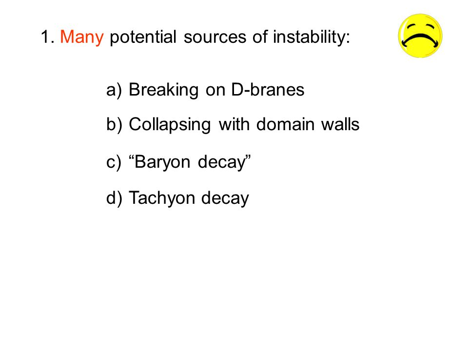1. Many potential sources of instability: