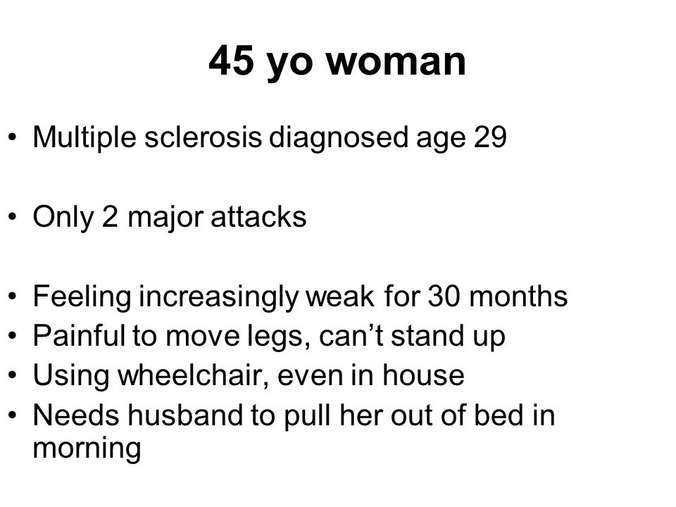 45 yo woman Multiple sclerosis diagnosed age 29 Only 2 major attacks