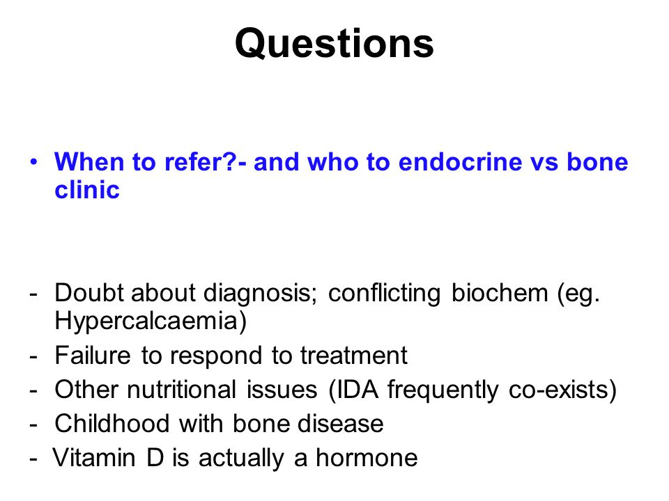 Questions When to refer - and who to endocrine vs bone clinic