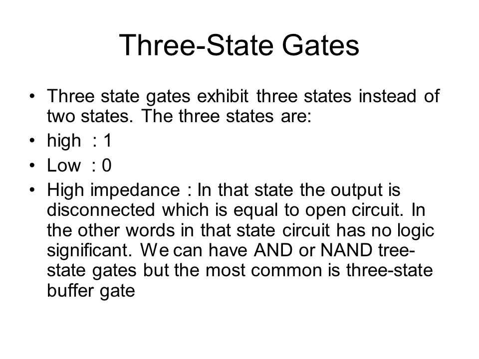 Three-State Gates Three state gates exhibit three states instead of two states. The three states are: