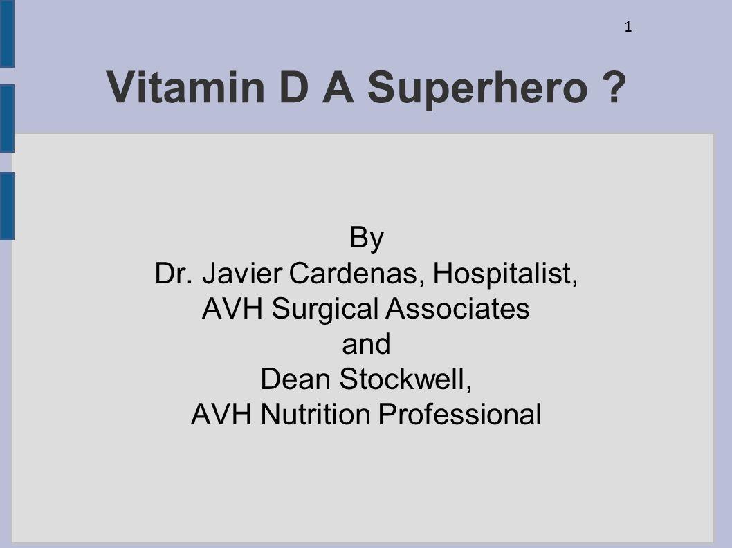 Vitamin D A Superhero By Dr. Javier Cardenas, Hospitalist,