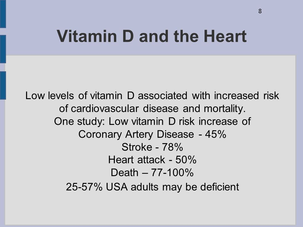 Vitamin D and the Heart Low levels of vitamin D associated with increased risk of cardiovascular disease and mortality.