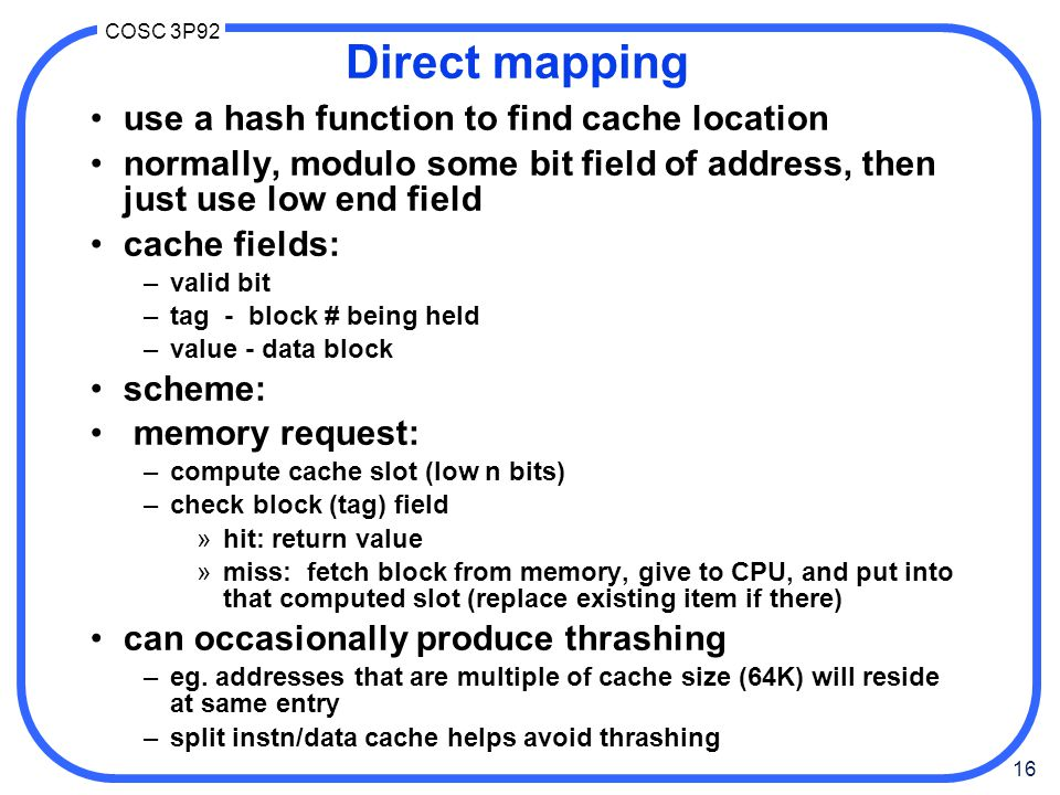 Direct mapping use a hash function to find cache location