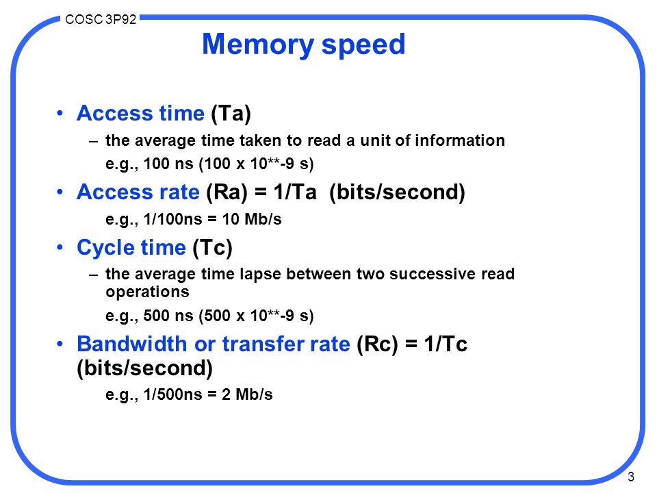 Memory speed Access time (Ta) Access rate (Ra) = 1/Ta (bits/second)