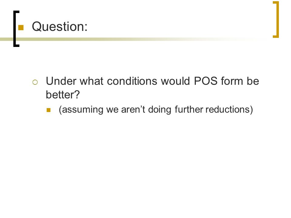Question: Under what conditions would POS form be better