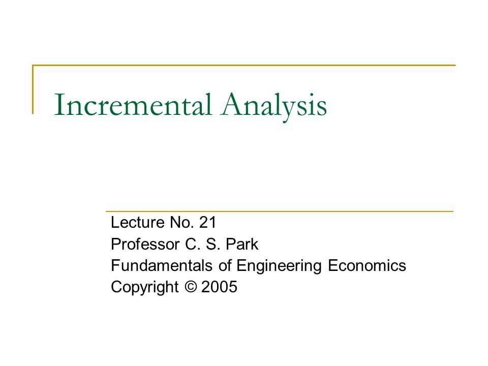 Incremental Analysis Lecture No. 21 Professor C. S. Park