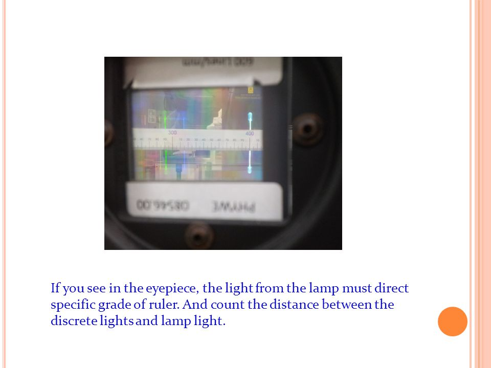 If you see in the eyepiece, the light from the lamp must direct specific grade of ruler.