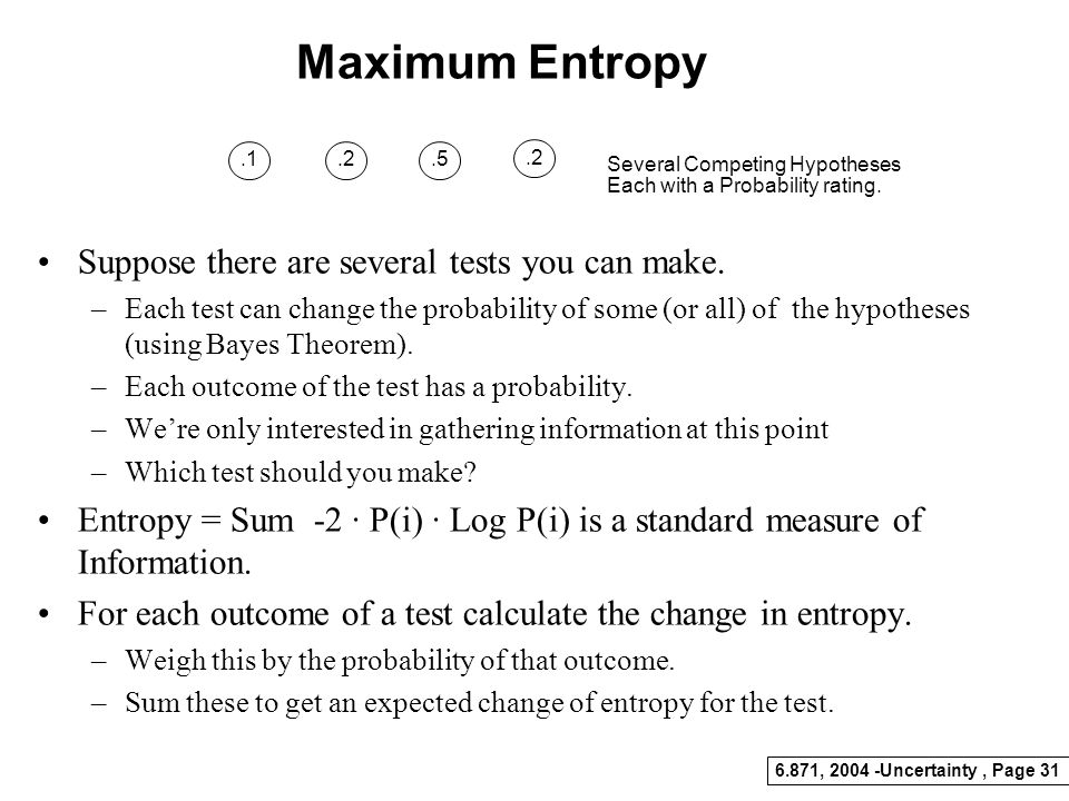 Maximum Entropy Suppose there are several tests you can make.