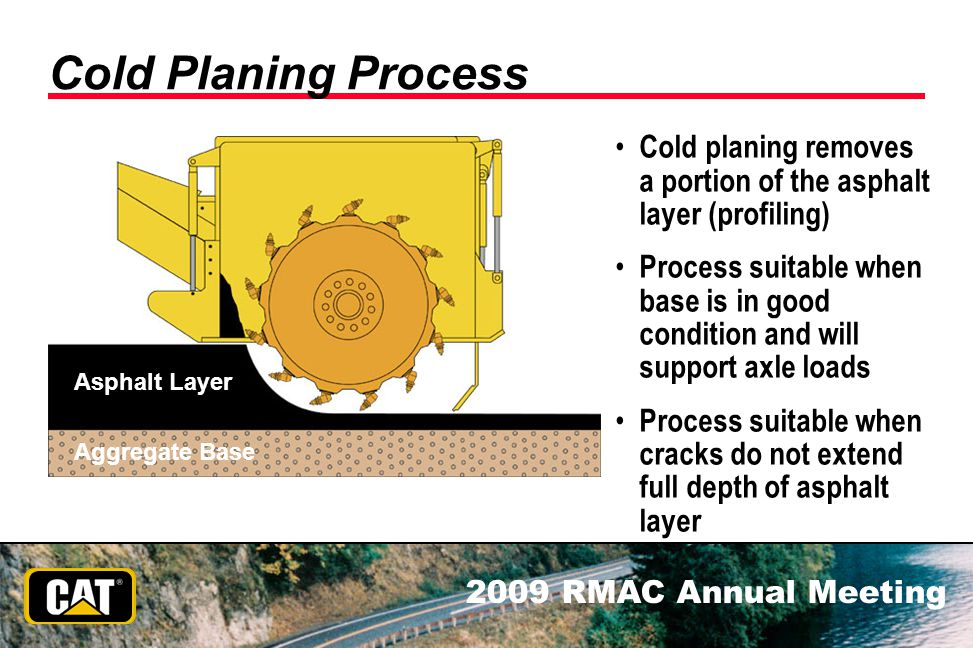 Cold Planing Process Cold planing removes a portion of the asphalt layer (profiling)