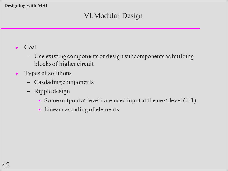 VI.Modular Design Goal. Use existing components or design subcomponents as building blocks of higher circuit.