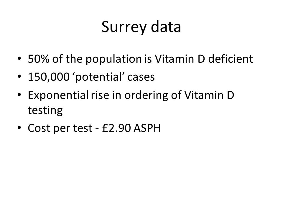 Surrey data 50% of the population is Vitamin D deficient