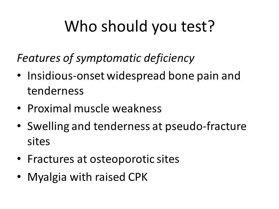 Who should you test Features of symptomatic deficiency