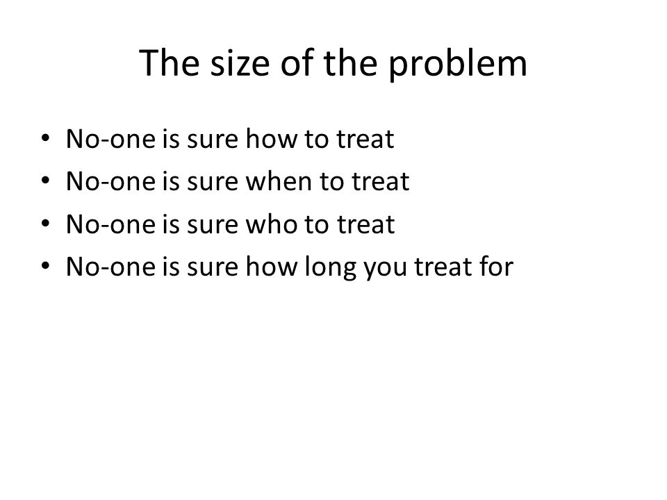 The size of the problem No-one is sure how to treat