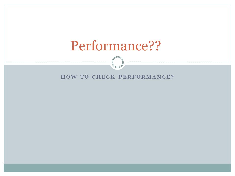 How to check Performance