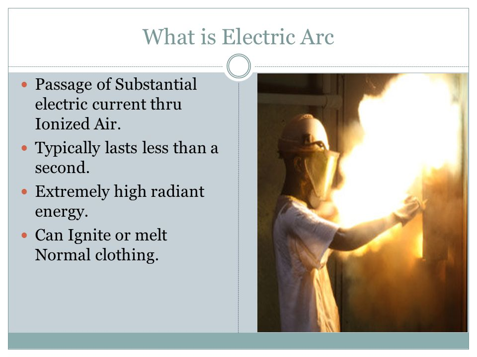 What is Electric Arc Passage of Substantial electric current thru Ionized Air. Typically lasts less than a second.