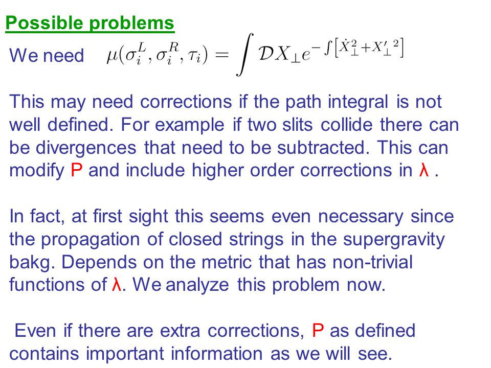 Possible problems We need. This may need corrections if the path integral is not. well defined. For example if two slits collide there can.