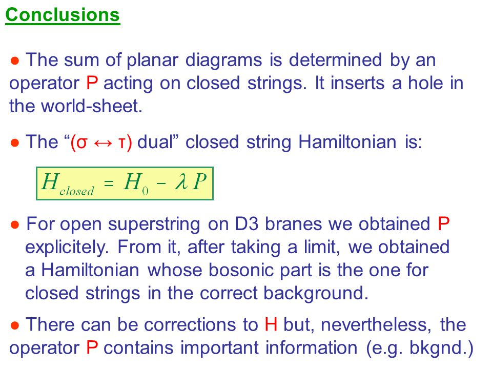 Conclusions ● The sum of planar diagrams is determined by an. operator P acting on closed strings. It inserts a hole in.
