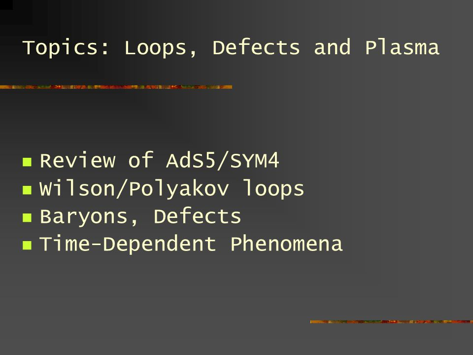 Topics: Loops, Defects and Plasma