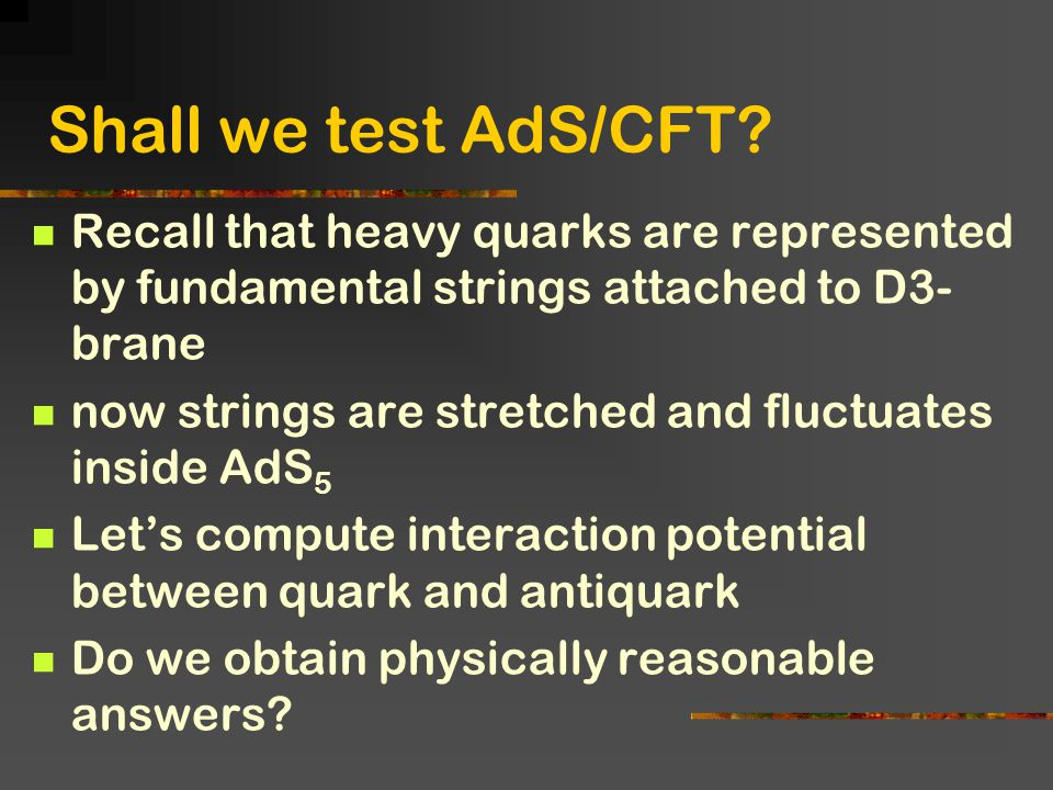 Shall we test AdS/CFT Recall that heavy quarks are represented by fundamental strings attached to D3-brane.