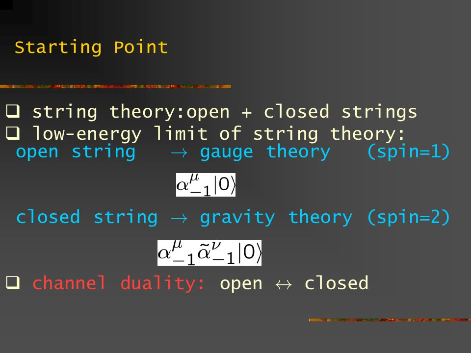 Starting Point string theory:open + closed strings. low-energy limit of string theory: open string ! gauge theory (spin=1)