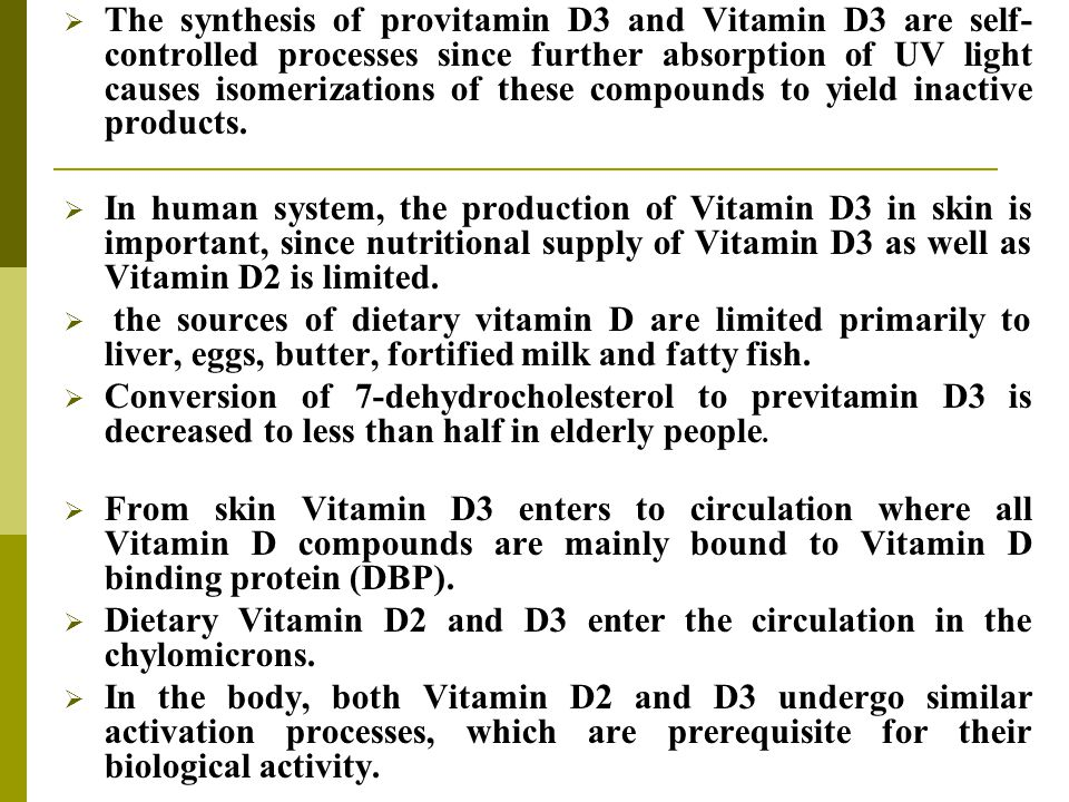 The synthesis of provitamin D3 and Vitamin D3 are self-controlled processes since further absorption of UV light causes isomerizations of these compounds to yield inactive products.