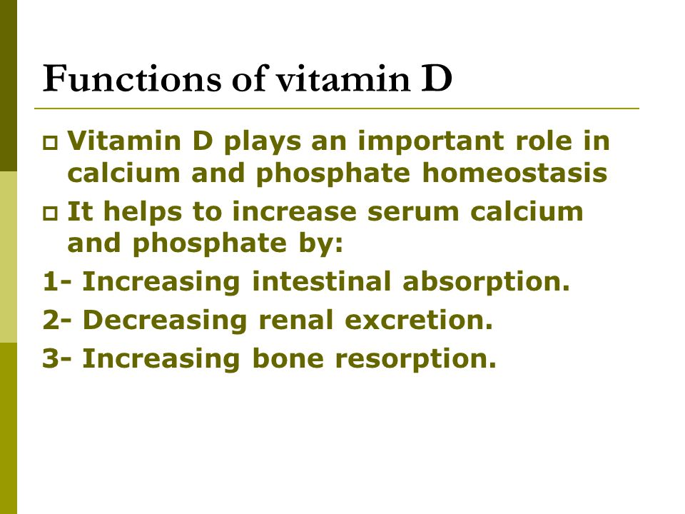 Functions of vitamin D Vitamin D plays an important role in calcium and phosphate homeostasis. It helps to increase serum calcium and phosphate by: