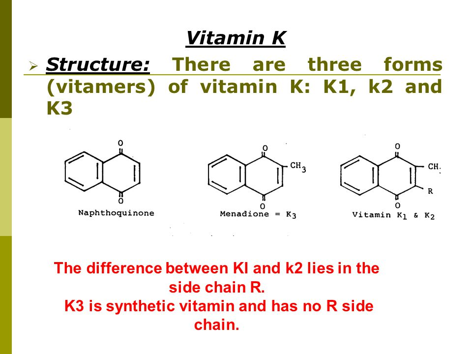 Vitamin K Structure: There are three forms (vitamers) of vitamin K: K1, k2 and K3. The difference between KI and k2 lies in the side chain R.