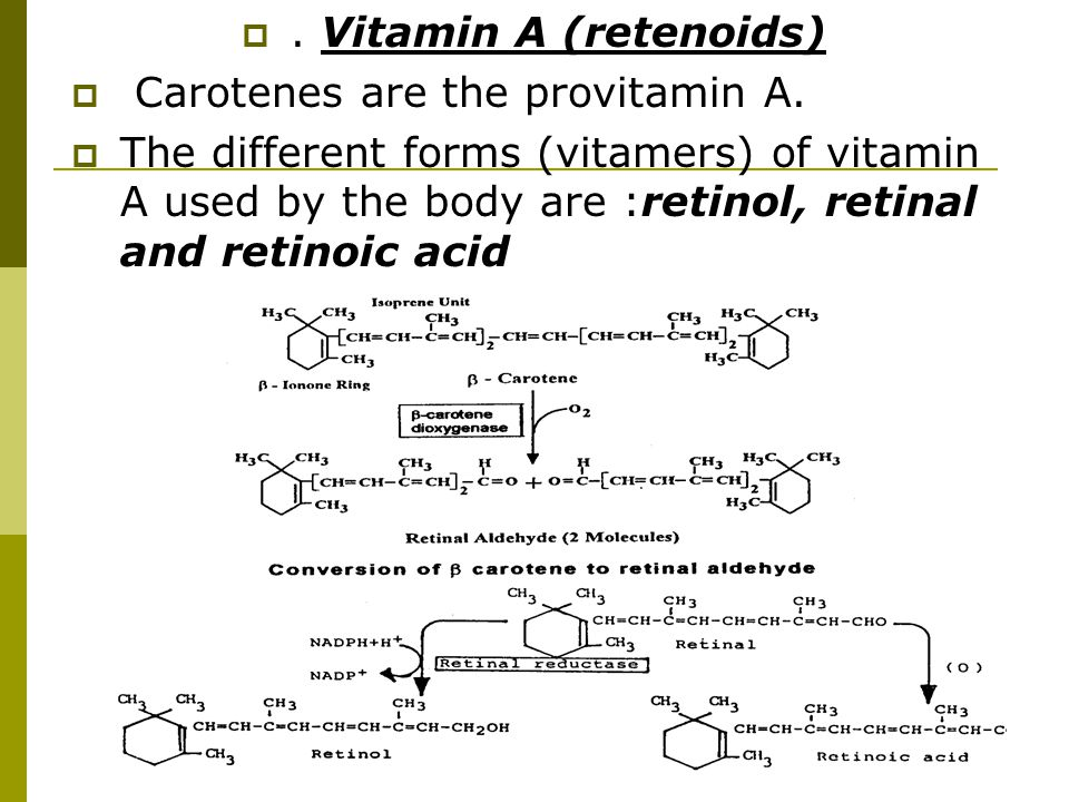 . Vitamin A (retenoids) Carotenes are the provitamin A.