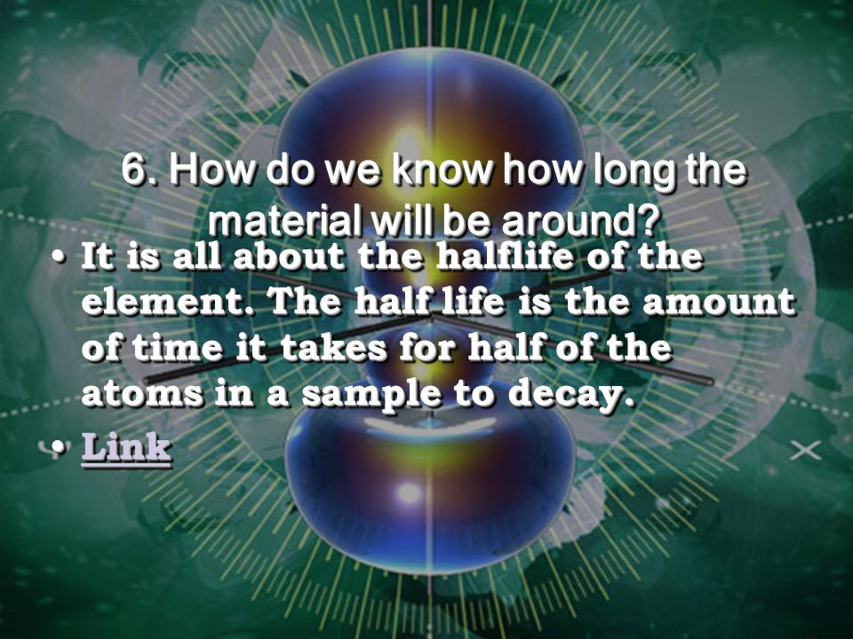 6. How do we know how long the material will be around