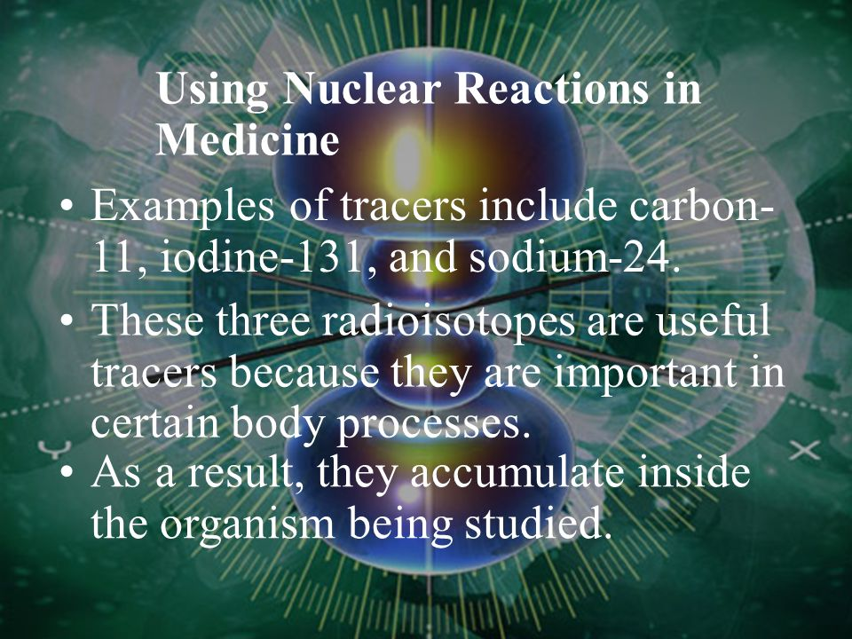 Using Nuclear Reactions in Medicine