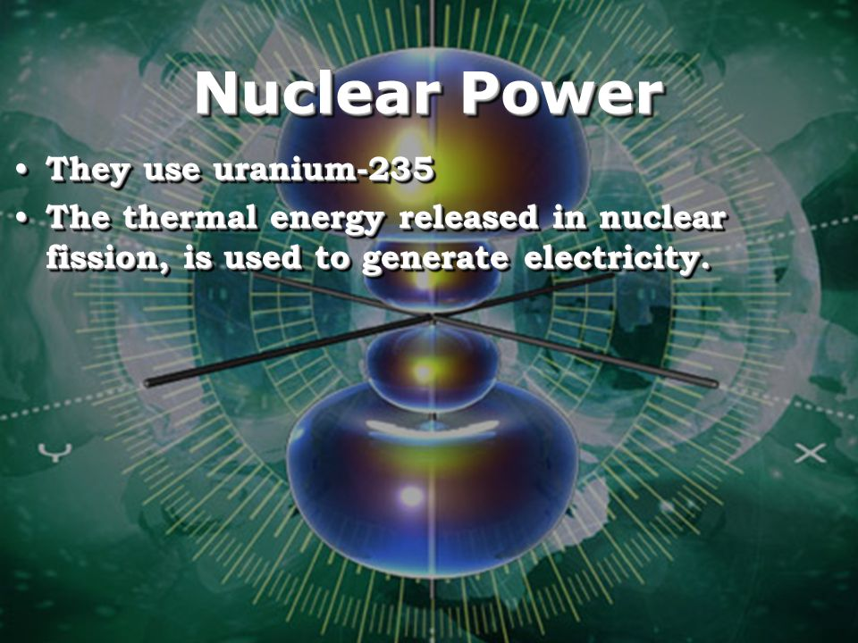 Nuclear Power They use uranium-235