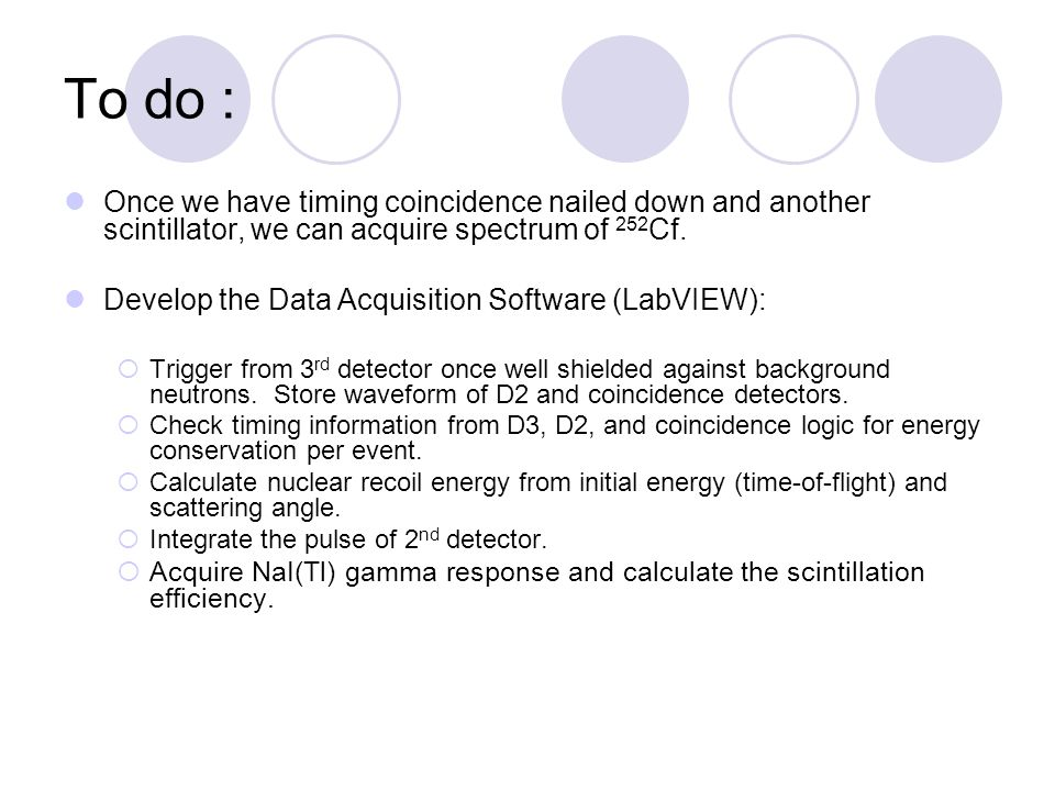 To do : Once we have timing coincidence nailed down and another scintillator, we can acquire spectrum of 252Cf.
