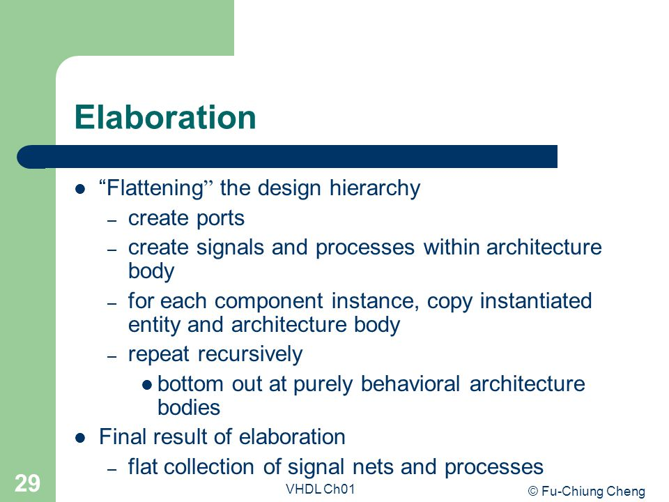 Elaboration Flattening the design hierarchy create ports