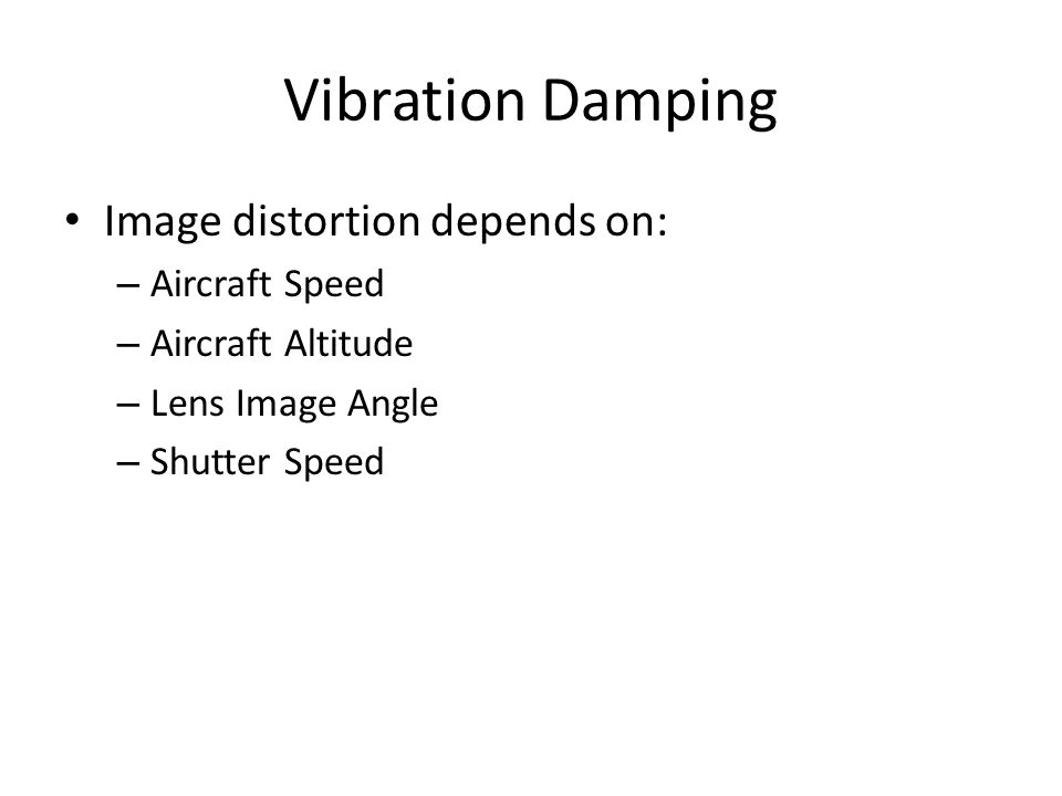 Vibration Damping Image distortion depends on: Aircraft Speed