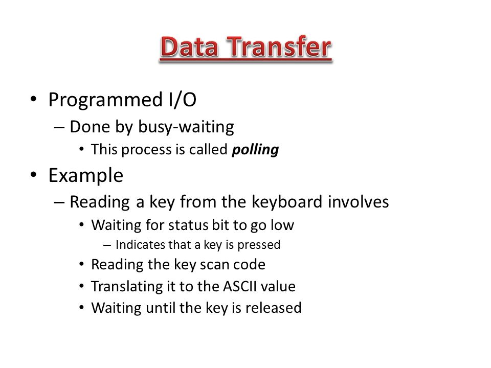 Data Transfer Programmed I/O Example Done by busy-waiting