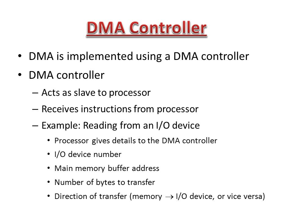 DMA Controller DMA is implemented using a DMA controller