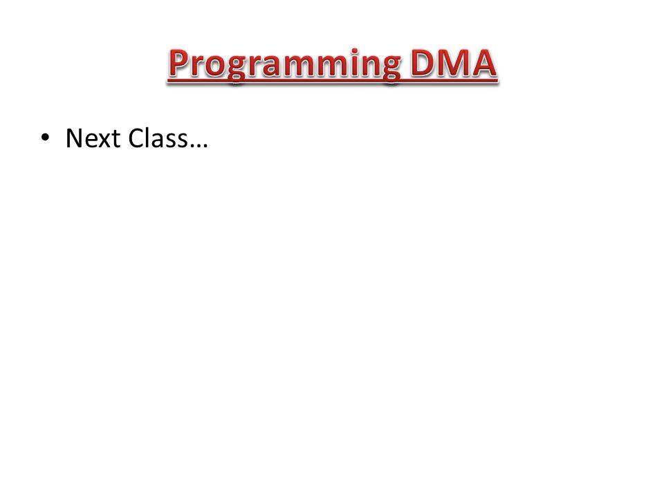 Programming DMA Next Class…